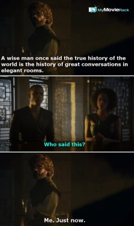 Tyrion: A wise man once said the true history of the world is the history of great conversations in